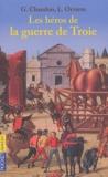 Laura Orvieto et Georges Chandon - Les héros de la guerre de Troie.