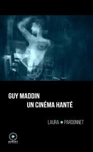 Laura Pardonnet - Guy Maddin, un cinéma hanté.