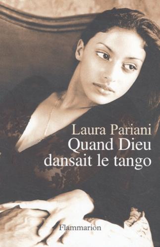 Laura Pariani - Quand Dieu dansait le tango.