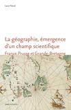 Laura Péaud - La géographie, émergence d'un champ scientifique - France, Prusse et Grande-Bretagne (1780-1860).