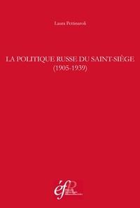 Laura Pettinaroli - La politique russe du Saint-Siège (1905-1939).