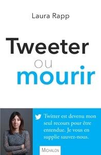 Laura Rapp - Tweeter ou mourir.