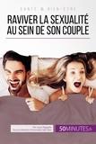 Laura Regaglia et  50Minutes.fr - Amour  : Raviver la sexualité au sein de son couple - Tous les conseils pour stimuler sa libido.