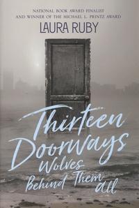 Laura Ruby - Thirteen Doorways, Wolves Behind Them All.