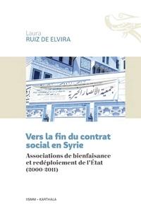 Laura Ruiz de Elvira - Vers la fin du contrat social en Syrie - Associations de bienfaisance et redéploiement de l'Etat (2000-2011).