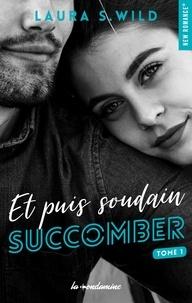 Laura S. Wild - Et puis soudain Tome 1 : Succomber.