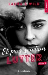 Laura S. Wild - Et puis soudain Tome 2 : Lutter.