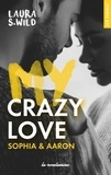 Laura S. Wild - NEW ROMANCE  : My Crazy love Sophia & Aaron.