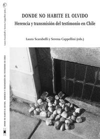 Laura Scarabelli et Serena Cappellini - Donde no habite el olvido - Herencia y transmision del testimonio en Chile.