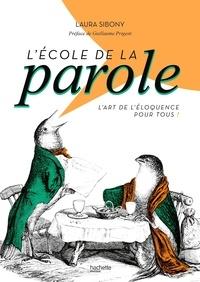 Laura Sibony - L'école de la parole - L'art de l'éloquence pour tous !.