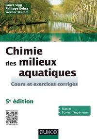 Laura Sigg et Philippe Behra - Chimie des milieux aquatiques - 5e édition - Cours et exercices corrigés.