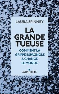 Laura Spinney - La Grande Tueuse - Comment la grippe espagnole a changé le monde.