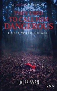 Laura Swan - They used to call him dangerous Tome 1 : Sous l'emprise d'un criminel.