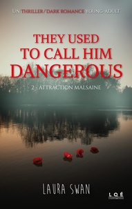 Laura Swan - They used to call him dangerous Tome 2 : Attraction malsaine.