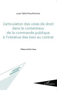 Laura Tallet-Preud'homme - L'articulation des voies de droit dans le contentieux de la commande publique à l'initiative des tiers au contrat.