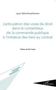 L'articulation des voies de droit dans le contentieux de la commande publique à l'initiative des tiers au contrat - Laura Tallet-Preud'homme |