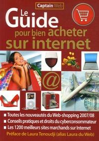 Laura Tenoudji - Le Guide pour bien acheter sur Internet - Toutes les nouveautés du Web-shopping 2007/08, Les 1200 meilleurs sites marchands sur Internet.
