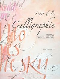 Laura Toffaletti - L'art de la calligraphie - Techniques et exercices d'écriture.
