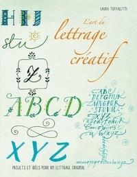 Laura Toffaletti - L'art du lettrage créatif - Projets et idées pour un lettrage original.