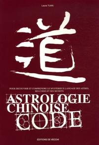 Astrologie chinoise code- Pour découvrir et comprendre le mystérieux langage ésotérique, ses codes et ses secrets - Laura Tuan |