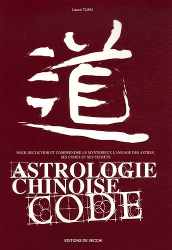 Laura Tuan - Astrologie chinoise code - Pour découvrir et comprendre le mystérieux langage ésotérique, ses codes et ses secrets.