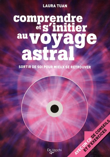 Laura Tuan - Comprendre et s'initier au voyage astral. 1 CD audio
