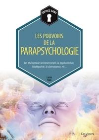 Laura Tuan - Les pouvoirs de la parapsychologie - Les phénomènes extrasensoriels, la psychokinésie, la télépathie, la clairvoyance, etc..