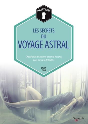 Laura Tuan - Les secrets du voyage astral - Connaître les techniques de sortie du corps pour mieux se dédoubler.