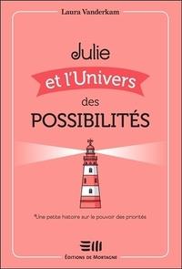 Laura Vanderkam - Julie et l'univers des possibilités - Une petite histoire sur le pouvoir des priorités.