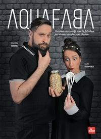 Laura Veganpower et Sébastien Kardinal - Aquafaba - Cuisiner sans oeufs avec le fabuleux jus de cuisson des pois chiches.