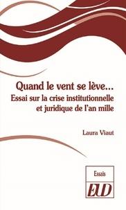 Laura Viaut - Quand le vent se lève - Essai sur la crise institutionnelle et juridique de l'an mille.