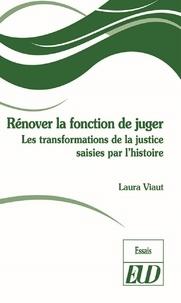 Laura Viaut - Rénover la fonction de juger - Les transformations de la justice saises par l'histoire.