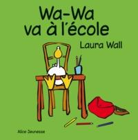 Laura Wall - Wa-Wa va à l'école.