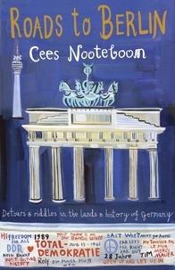 Laura Watkinson et Cees Nooteboom - Roads to Berlin.
