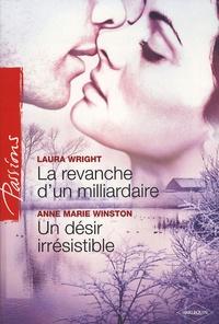 Laura Wright et Anne Marie Winston - La revanche d'un milliardaire ; Un désir irrésistible.