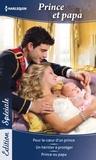 Laura Wright et Valerie Parv - Prince et papa - Pour le coeur d'un prince - Un héritier à protéger - Prince ou papa.