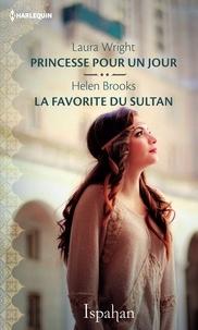Laura Wright et Helen Brooks - Princesse pour un jour - La favorite du sultan.