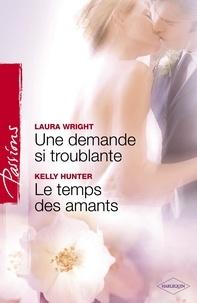 Laura Wrigth et Kelly Hunter - Une demande si troublante - Le temps des amants (Harlequin Passions).