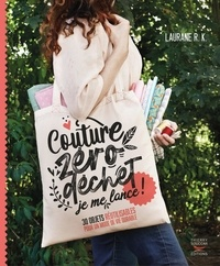 Laurane R. K. - Couture zéro déchet, je me lance ! - 30 objets réutilisables pour un mode de vie durable.