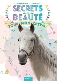 Lauranne Billot et Claude Lux - Secrets de beauté pour mon cheval.