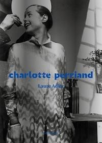 Laure Adler - Charlotte Perriand.