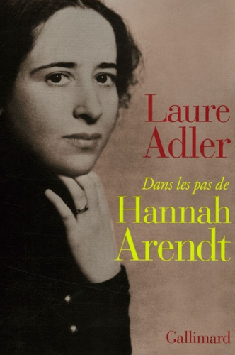 Laure Adler - Dans les pas de Hannah Arendt.