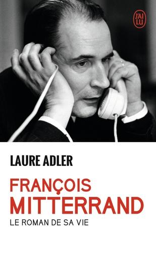 Laure Adler - Francois Mitterrand - Le roman de sa vie.