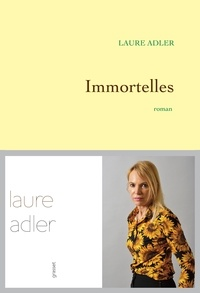 Laure Adler - Immortelles - Premier roman.