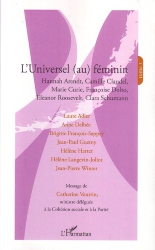 Laure Adler et Anne Delbée - L'universel (au) féminin - Tome 3, Hannah Arendt, Camille Claudel, Marie Curie, Françoise Dolto, Eleanor Roosevelt, Clara Schumann.