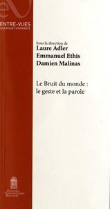 Laure Adler et Emmanuel Ethis - Le Bruit du monde : le geste et la parole.