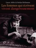 Laure Adler et Stefan Bollmann - Les femmes qui écrivent vivent dangereusement.