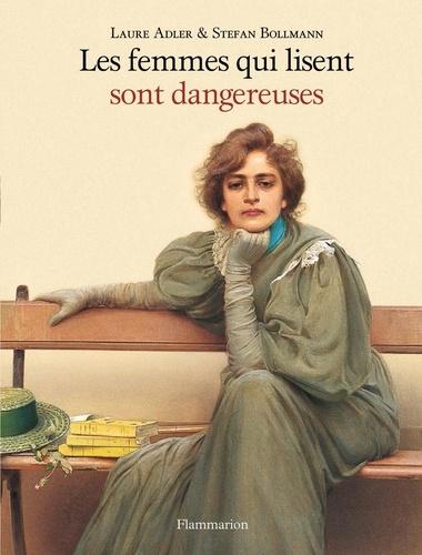 Laure Adler et Stefan Bollmann - Les femmes qui lisent sont dangereuses.