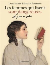 Laure Adler et Stefan Bollmann - Les femmes qui lisent sont de plus en plus dangereuses.
