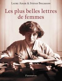 Laure Adler et Stefan Bollmann - Les plus belles lettres de femmes.